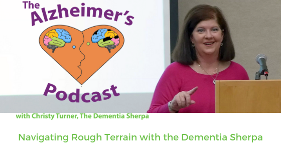 The Alzheimer's Podcast: Navigating Rough Terrain with the Dementia Sherpa