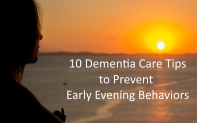 10 Dementia Care Tips to Prevent Early Evening Behavior Changes