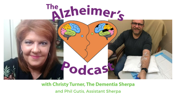 The Alzheimer's Podcast with host Christy Turner, The Dementia Sherpa and Phil Gutis, Assistant Sherpa